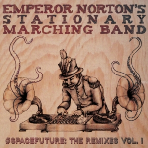 Emperor Norton's Stationary Marching Band - #SPACEFUTURE: The Remixes Vol. 1