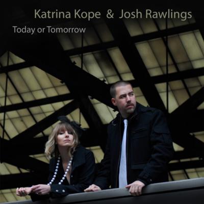 Katrina Kope and Josh Rawlings - Today Or Tomorrow